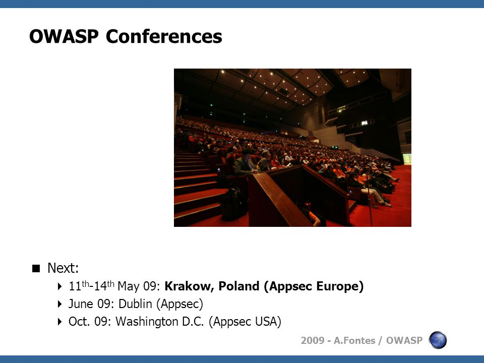 2009 - A.Fontes / OWASP OWASP Conferences  Next:  11 th -14 th May 09: Krakow, Poland (Appsec Europe)  June 09: Dublin (Appsec)  Oct.