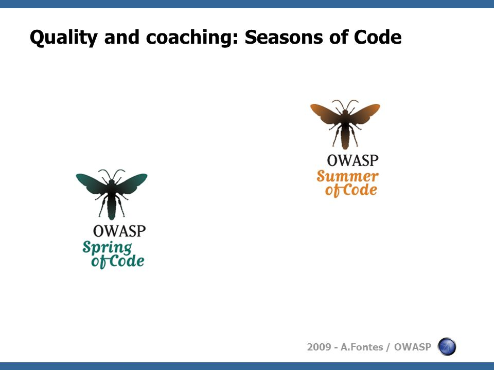 2009 - A.Fontes / OWASP Quality and coaching: Seasons of Code