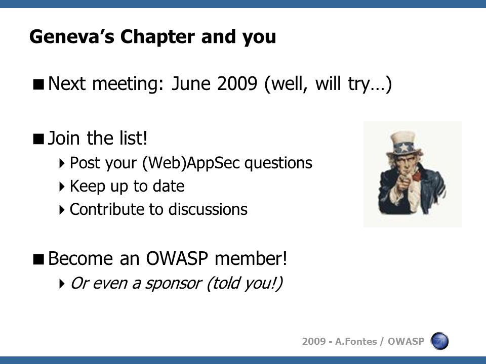 2009 - A.Fontes / OWASP Geneva's Chapter and you  Next meeting: June 2009 (well, will try…)  Join the list.