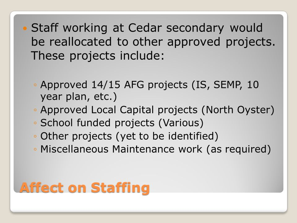 Affect on Staffing Staff working at Cedar secondary would be reallocated to other approved projects.