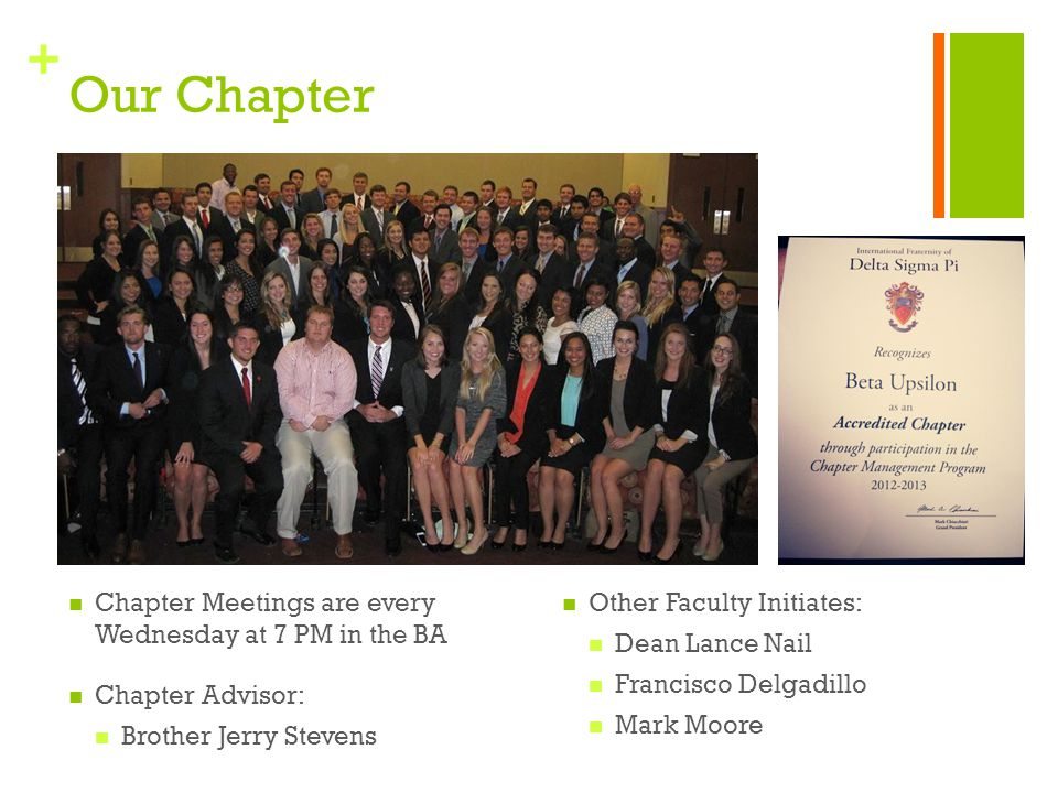 + Chapter Meetings are every Wednesday at 7 PM in the BA Chapter Advisor: Brother Jerry Stevens Other Faculty Initiates: Dean Lance Nail Francisco Del