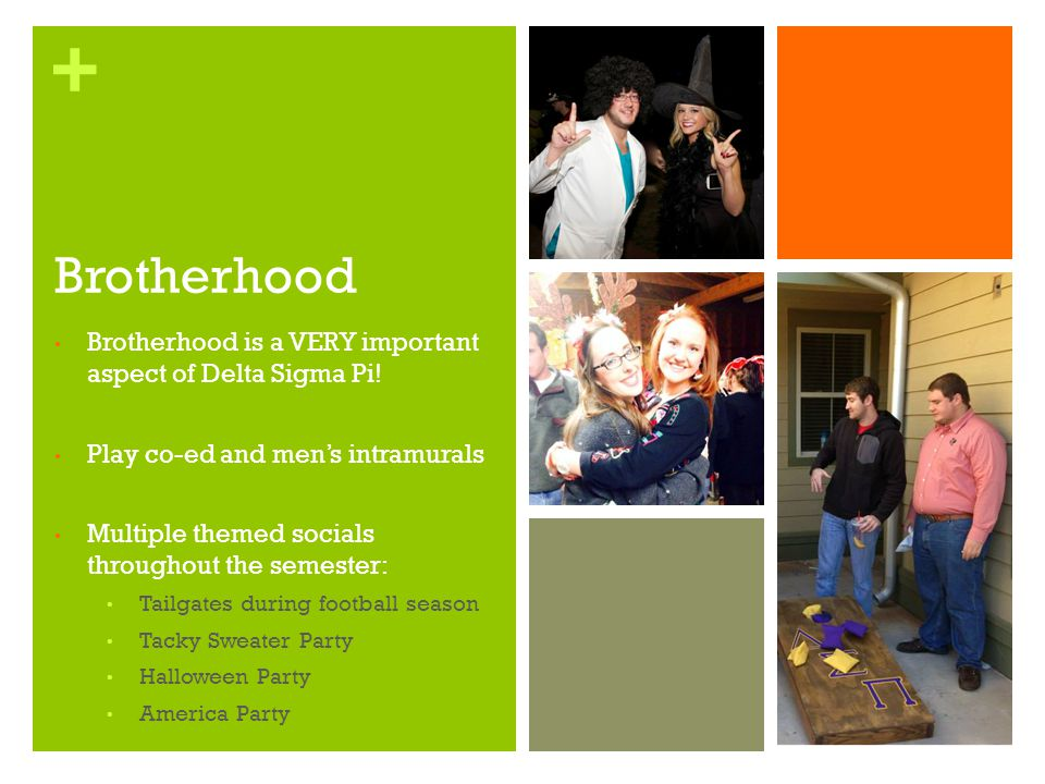 + Brotherhood Brotherhood is a VERY important aspect of Delta Sigma Pi.