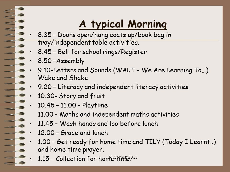 A typical Morning 8.35 – Doors open/hang coats up/book bag in tray/independent table activities. 8.45 – Bell for school rings/Register 8.50 –Assembly