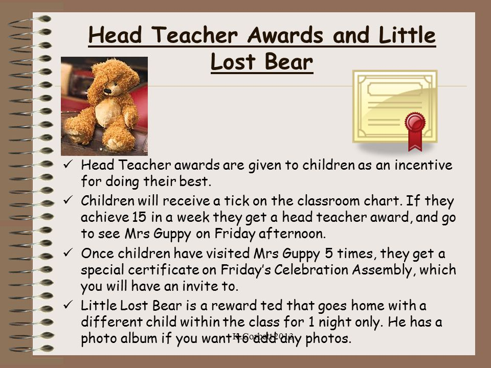 Head Teacher Awards and Little Lost Bear Head Teacher awards are given to children as an incentive for doing their best. Children will receive a tick