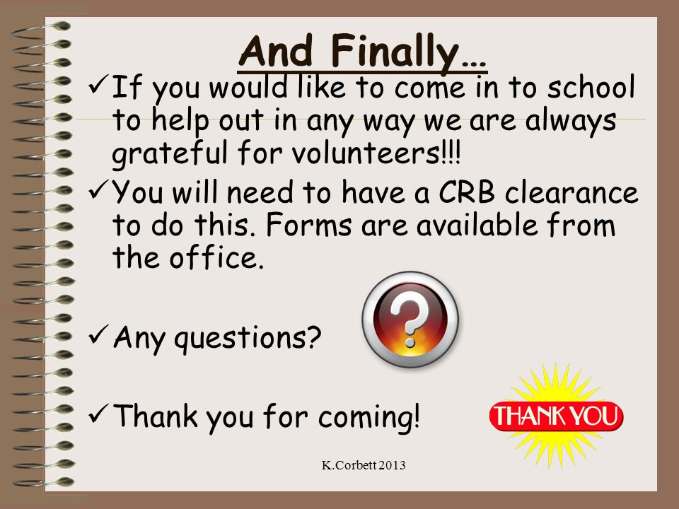 And Finally… If you would like to come in to school to help out in any way we are always grateful for volunteers!!.