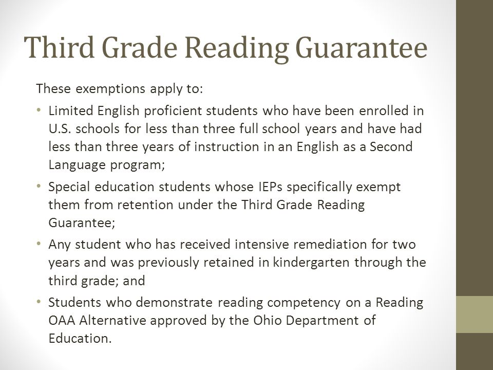Third Grade Reading Guarantee These exemptions apply to: Limited English proficient students who have been enrolled in U.S.