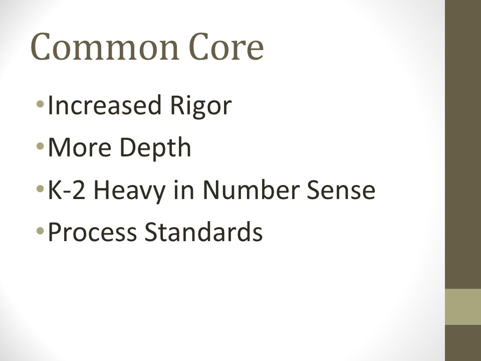 Common Core Increased Rigor More Depth K-2 Heavy in Number Sense Process Standards