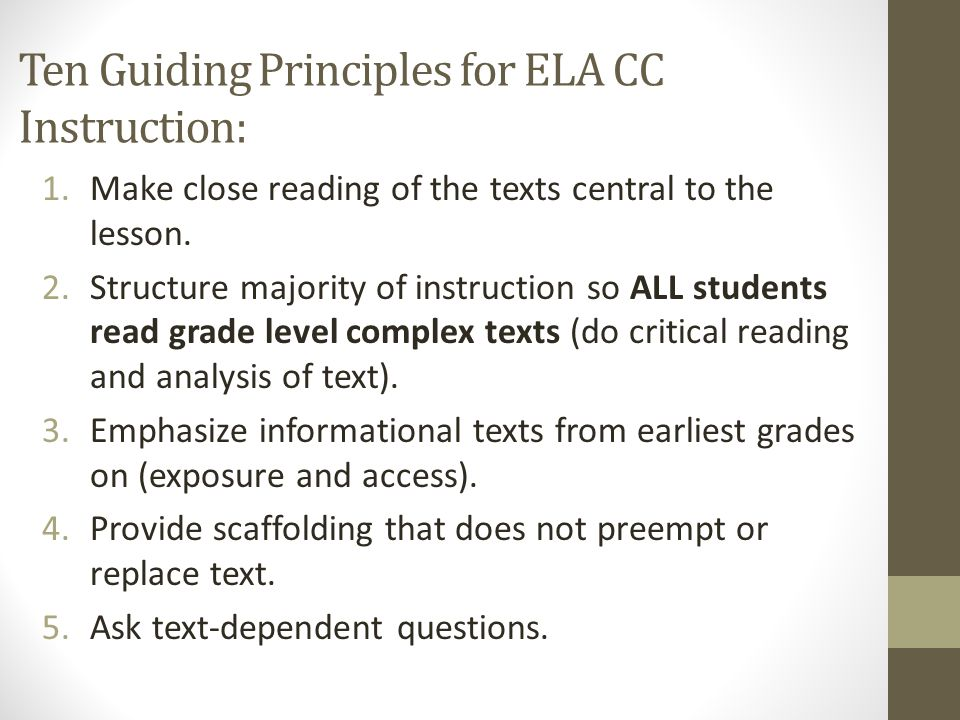 Ten Guiding Principles for ELA CC Instruction: 1.Make close reading of the texts central to the lesson.