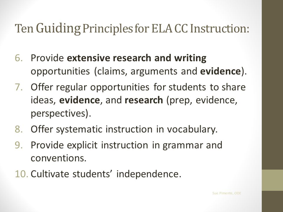 Ten Guiding Principles for ELA CC Instruction: 6.Provide extensive research and writing opportunities (claims, arguments and evidence).