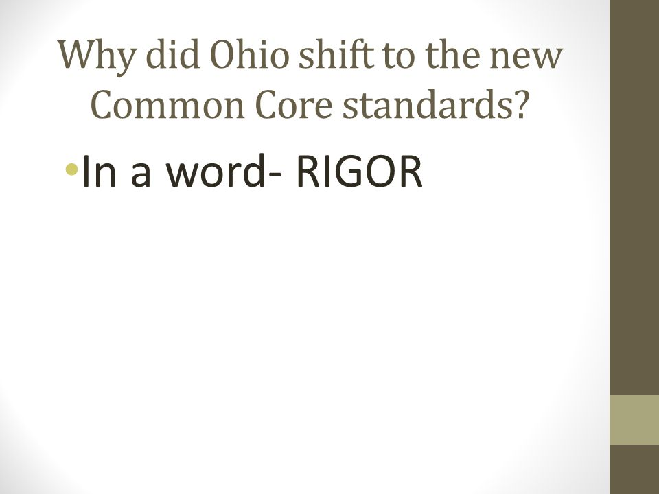 Why did Ohio shift to the new Common Core standards In a word- RIGOR