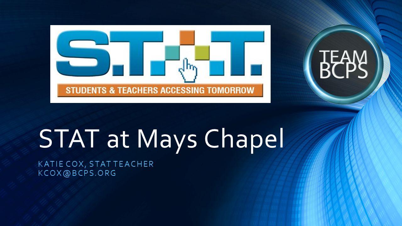 STAT at Mays Chapel KATIE COX, STAT TEACHER KCOX@BCPS.ORG