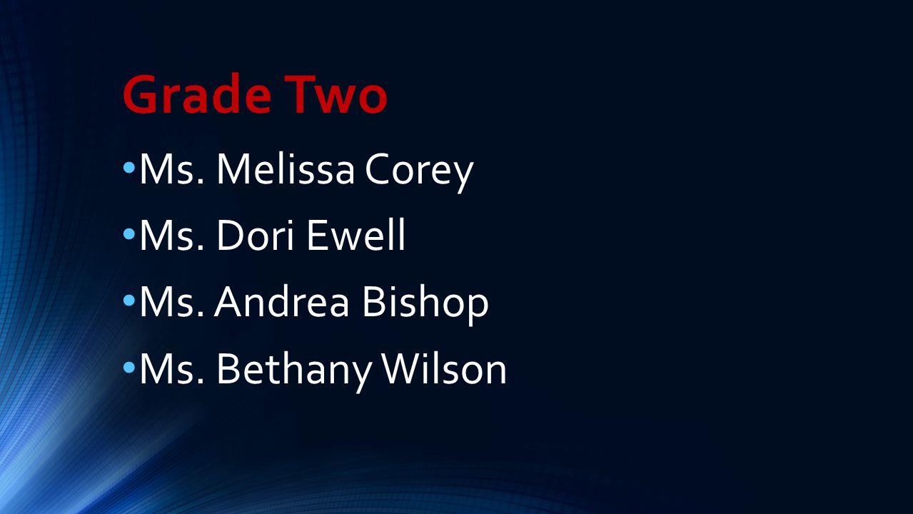 Grade Two Ms. Melissa Corey Ms. Dori Ewell Ms. Andrea Bishop Ms. Bethany Wilson