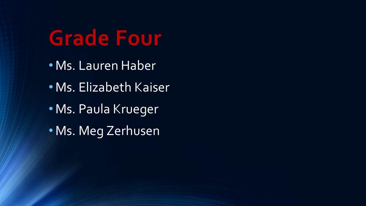 Grade Four Ms. Lauren Haber Ms. Elizabeth Kaiser Ms. Paula Krueger Ms. Meg Zerhusen