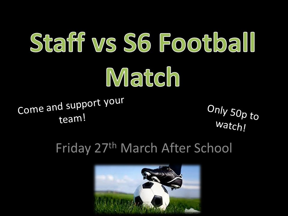 Friday 27 th March After School Come and support your team! Only 50p to watch!