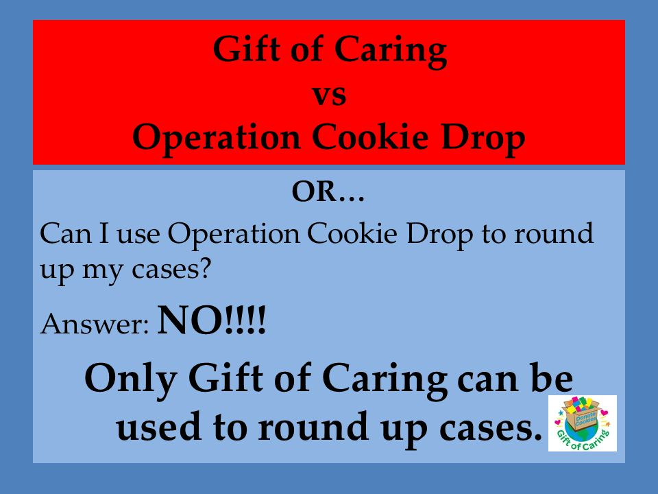 INITIAL ORDER TAB  Click on the girl's name, enter # boxes sold of each variety  Enter ALL gift of caring in GOC –DO NOT USE Op Drop yet!!!!  Click