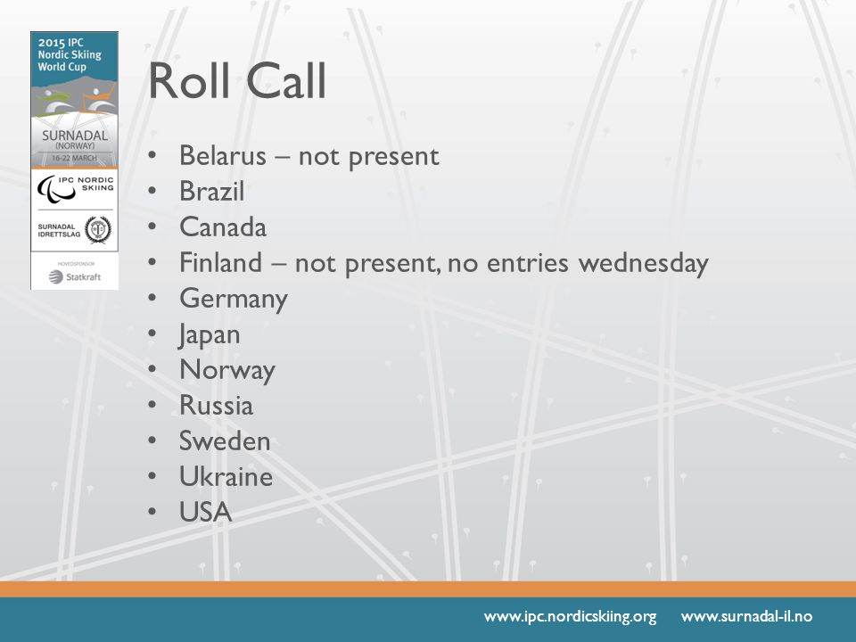 www.ipc.nordicskiing.org www.surnadal-il.no Roll Call Belarus – not present Brazil Canada Finland – not present, no entries wednesday Germany Japan Norway Russia Sweden Ukraine USA