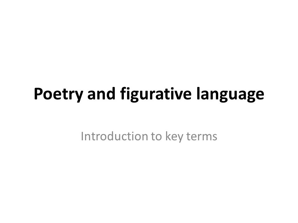 Poetry and figurative language Introduction to key terms