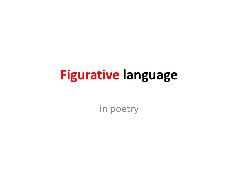 Intro Figurative language achieves a meaning or effect different from literal statement Most figures of speech compare, explicitly or implicitly, two basically different things that share a common characteristic