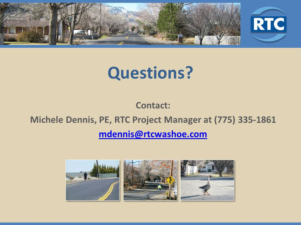 Questions Contact: Michele Dennis, PE, RTC Project Manager at (775) 335-1861 mdennis@rtcwashoe.com