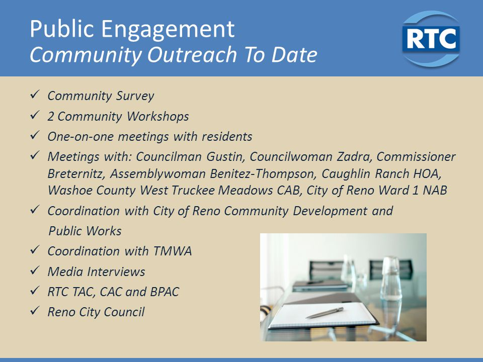 Public Engagement Community Outreach To Date Community Survey 2 Community Workshops One-on-one meetings with residents Meetings with: Councilman Gusti