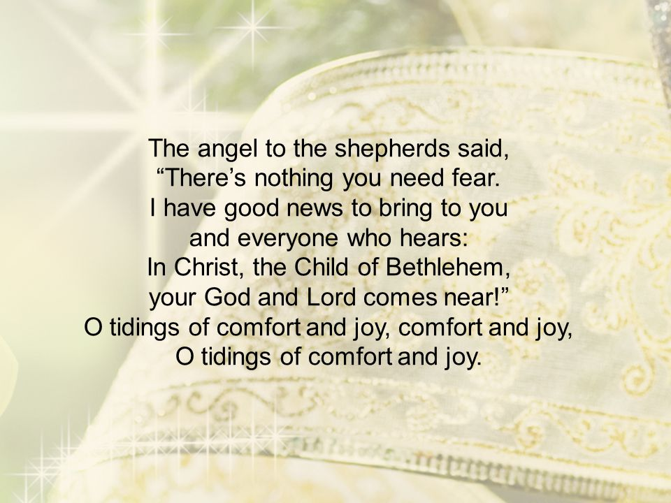 """The angel to the shepherds said, """"There's nothing you need fear. I have good news to bring to you and everyone who hears: In Christ, the Child of Beth"""