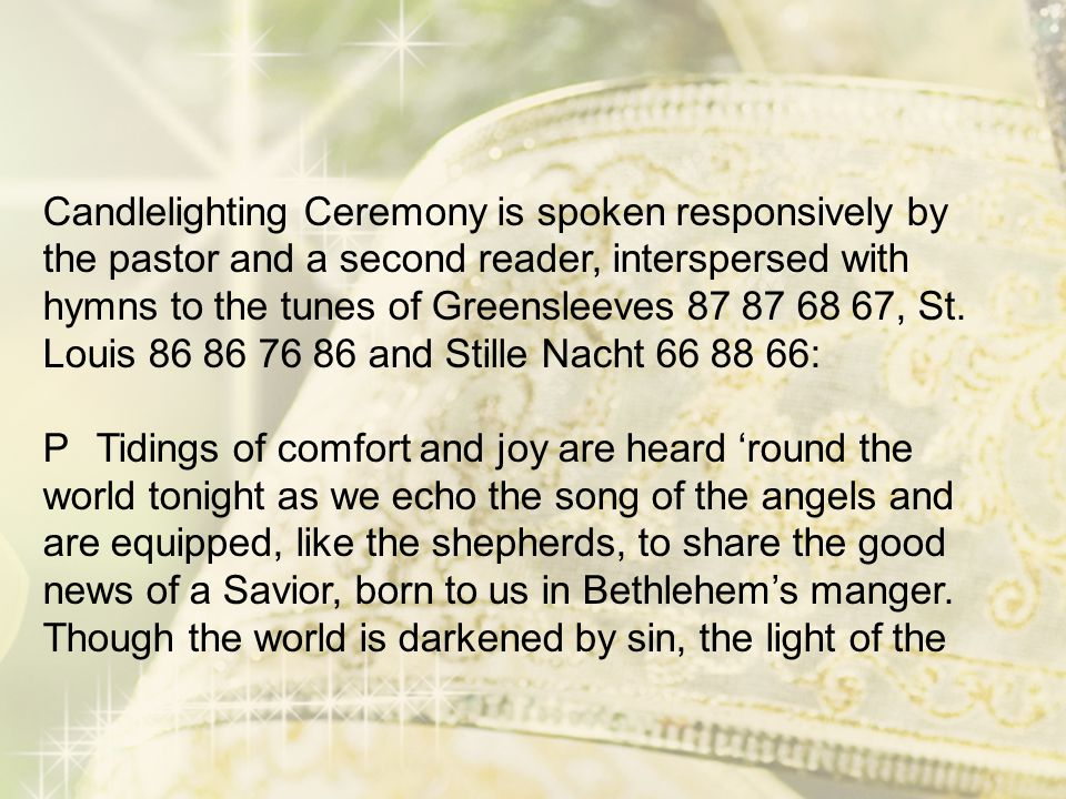 Candlelighting Ceremony is spoken responsively by the pastor and a second reader, interspersed with hymns to the tunes of Greensleeves 87 87 68 67, St