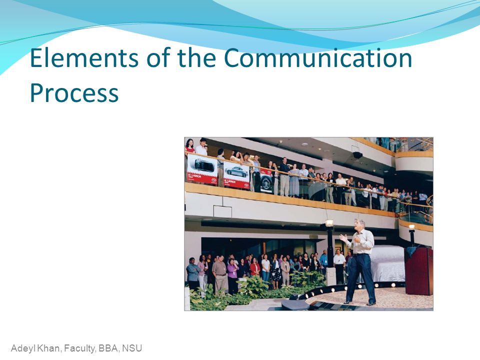 Adeyl Khan, Faculty, BBA, NSU Elements of the Communication Process
