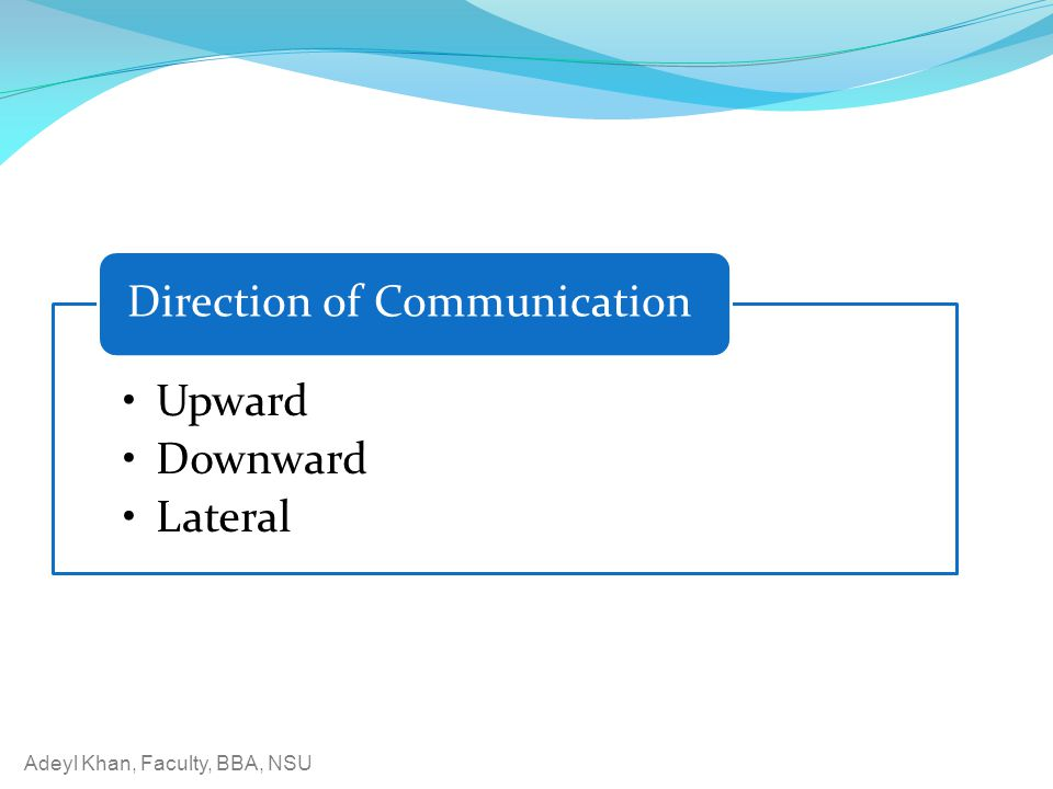 Adeyl Khan, Faculty, BBA, NSU Upward Downward Lateral Direction of Communication