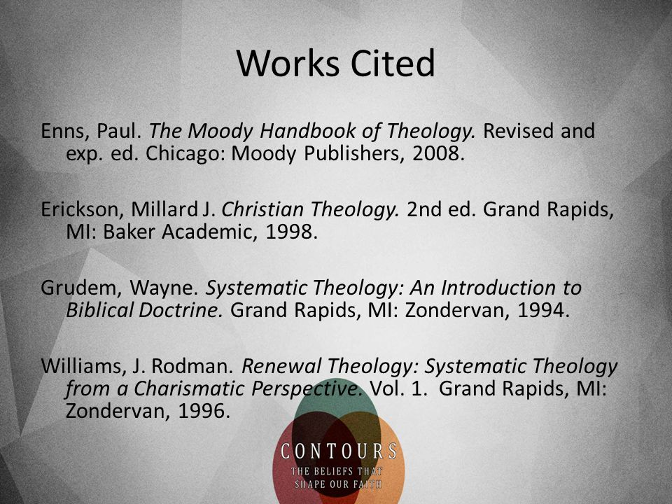 Works Cited Enns, Paul. The Moody Handbook of Theology. Revised and exp. ed. Chicago: Moody Publishers, 2008. Erickson, Millard J. Christian Theology.