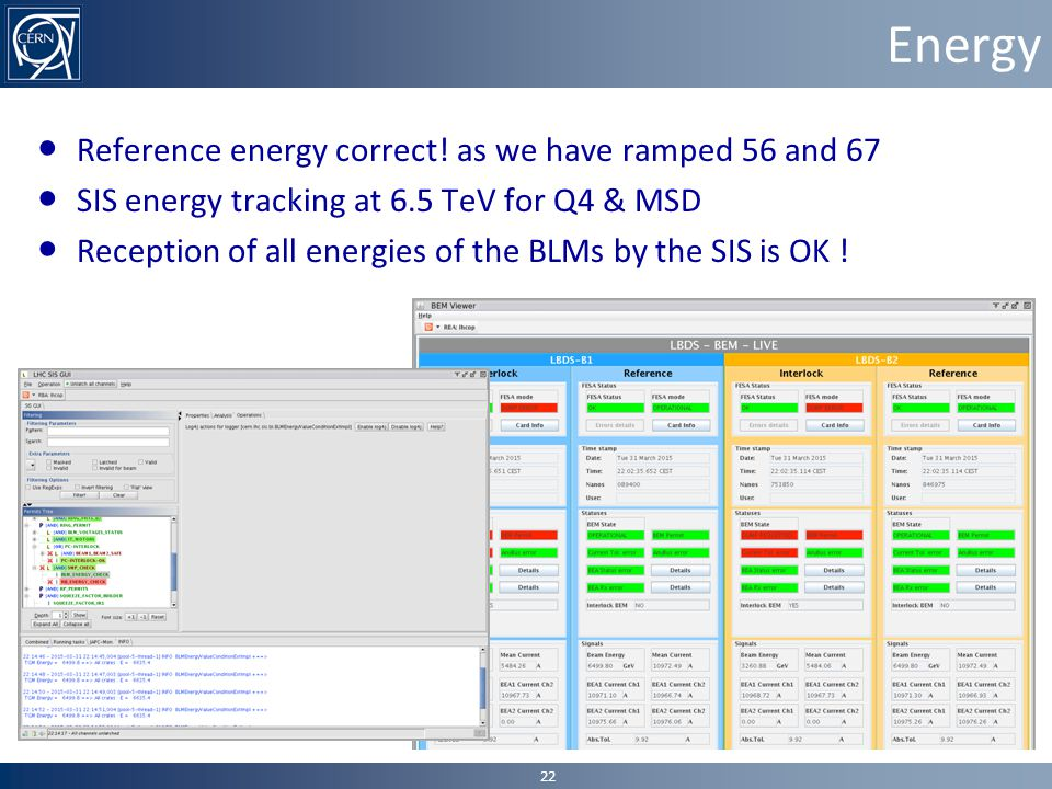 Energy ● Reference energy correct! as we have ramped 56 and 67 ● SIS energy tracking at 6.5 TeV for Q4 & MSD ● Reception of all energies of the BLMs b