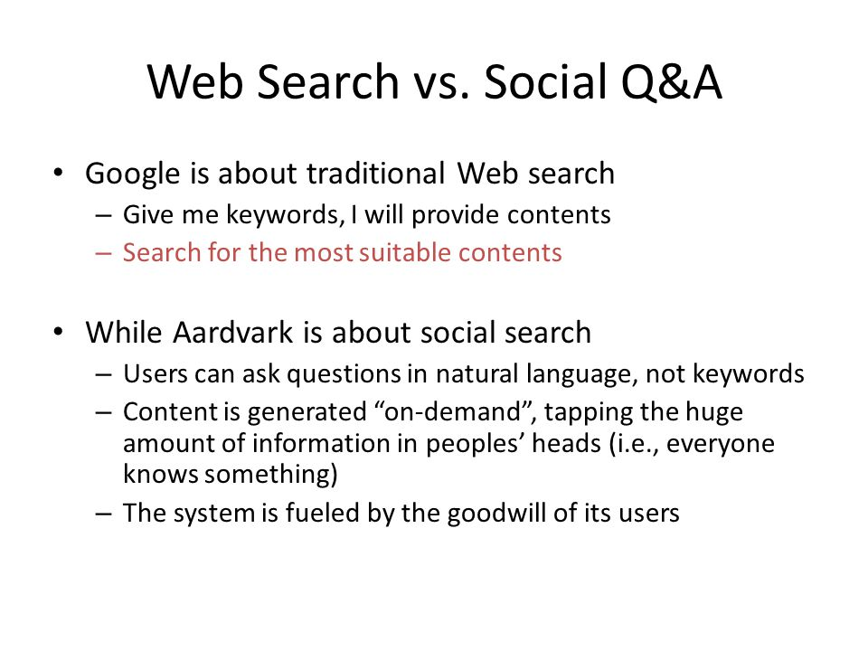 Web Search vs. Social Q&A Google is about traditional Web search – Give me keywords, I will provide contents – Search for the most suitable contents W