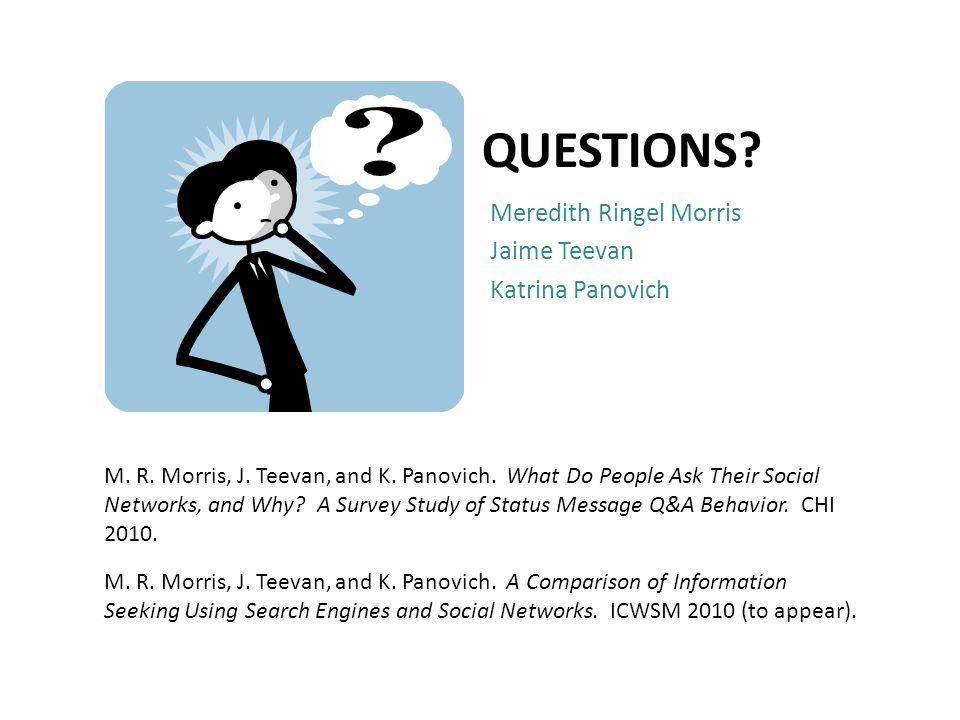 QUESTIONS. Meredith Ringel Morris Jaime Teevan Katrina Panovich M.