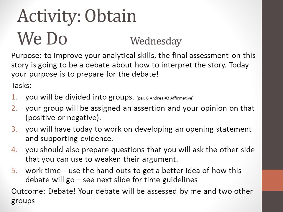 Activity: Obtain We Do Wednesday Purpose: to improve your analytical skills, the final assessment on this story is going to be a debate about how to i