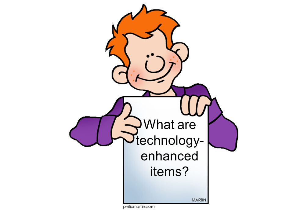 What are technology- enhanced items?