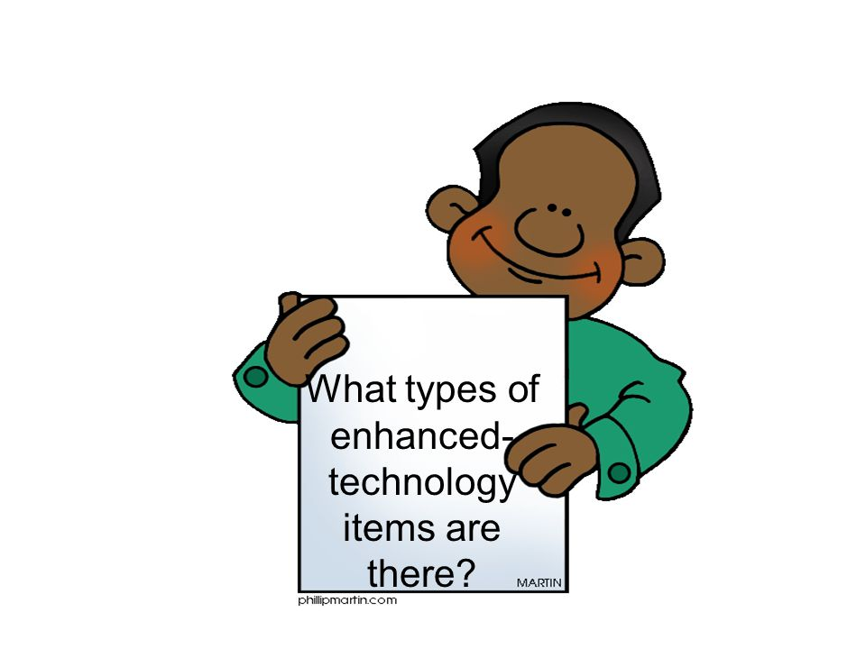 What types of enhanced- technology items are there