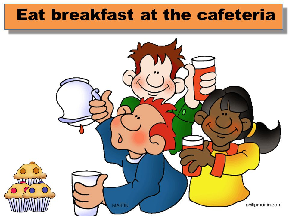 Eat breakfast at the cafeteria