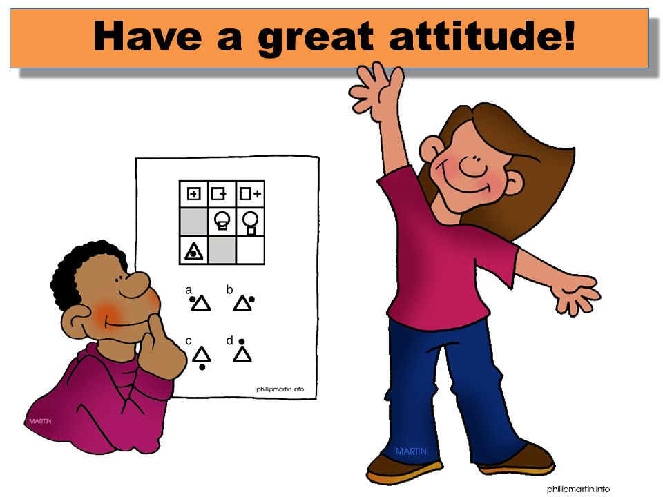 Have a great attitude!