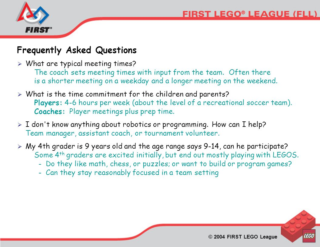 © 2004 FIRST LEGO League  What are typical meeting times.