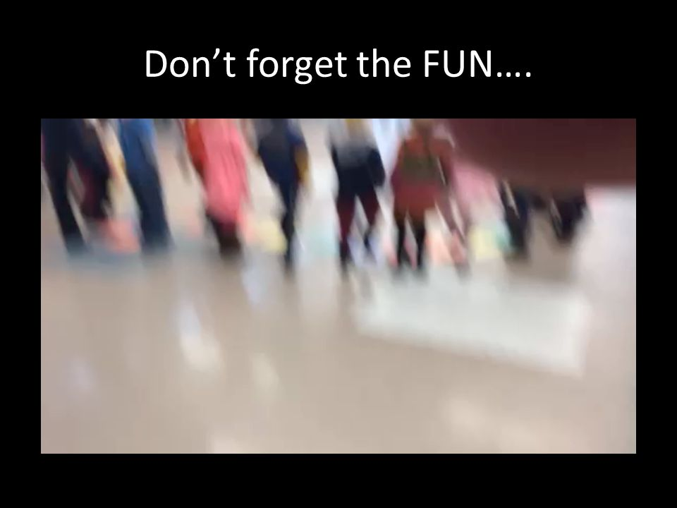 Don't forget the FUN….