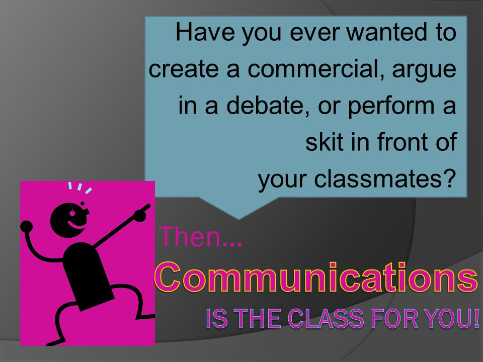 Have you ever wanted to create a commercial, argue in a debate, or perform a skit in front of your classmates.