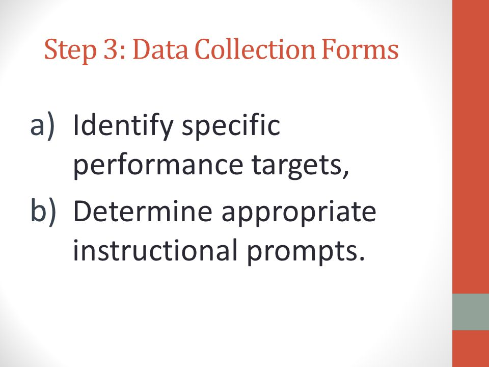 Step 3: Data Collection Forms a) Identify specific performance targets, b) Determine appropriate instructional prompts.