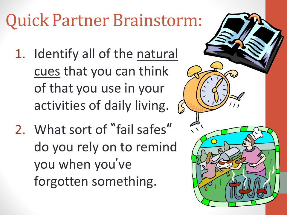 """Quick Partner Brainstorm: 1.Identify all of the natural cues that you can think of that you use in your activities of daily living. 2.What sort of """" f"""