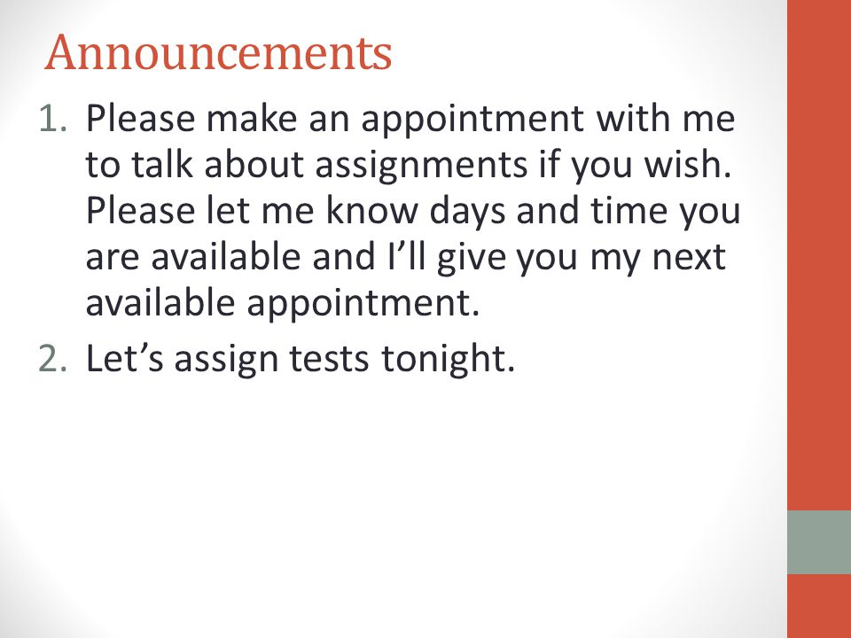 Announcements 1.Please make an appointment with me to talk about assignments if you wish. Please let me know days and time you are available and I'll