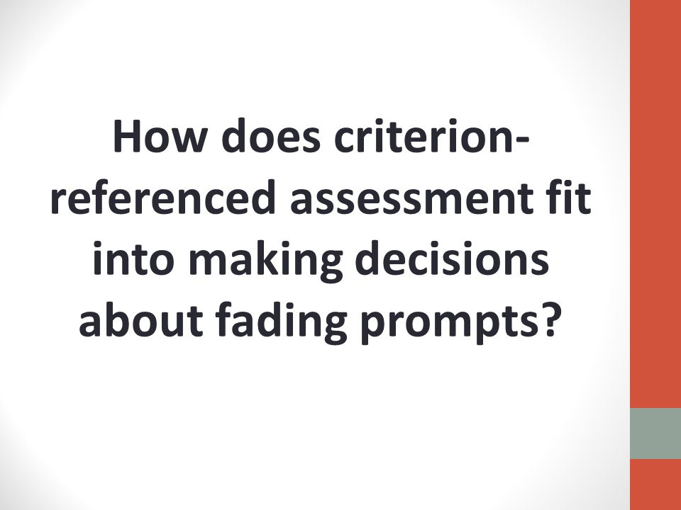 How does criterion- referenced assessment fit into making decisions about fading prompts
