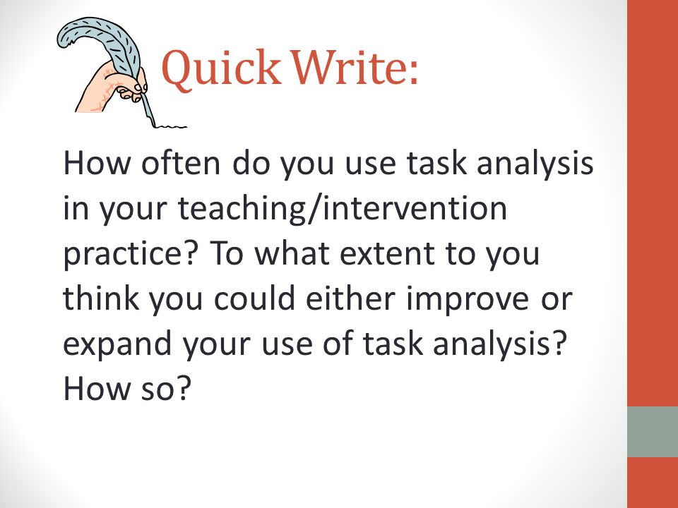 Quick Write: How often do you use task analysis in your teaching/intervention practice.