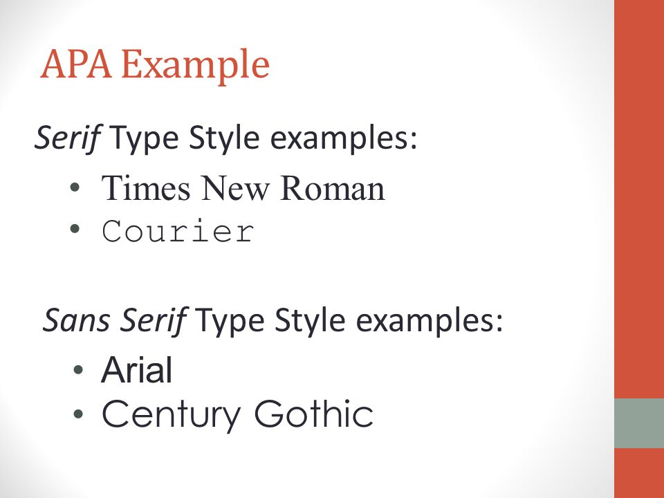 APA Example Serif Type Style examples: Times New Roman Courier Sans Serif Type Style examples: Arial Century Gothic