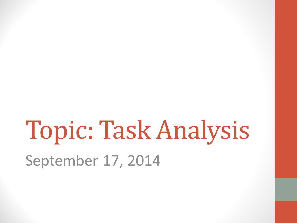 Topic: Task Analysis September 17, 2014