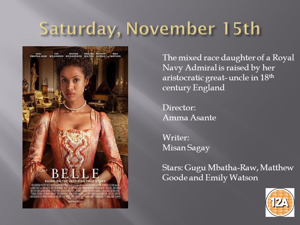 The mixed race daughter of a Royal Navy Admiral is raised by her aristocratic great- uncle in 18 th century England Director: Amma Asante Writer: Misan Sagay Stars: Gugu Mbatha-Raw, Matthew Goode and Emily Watson