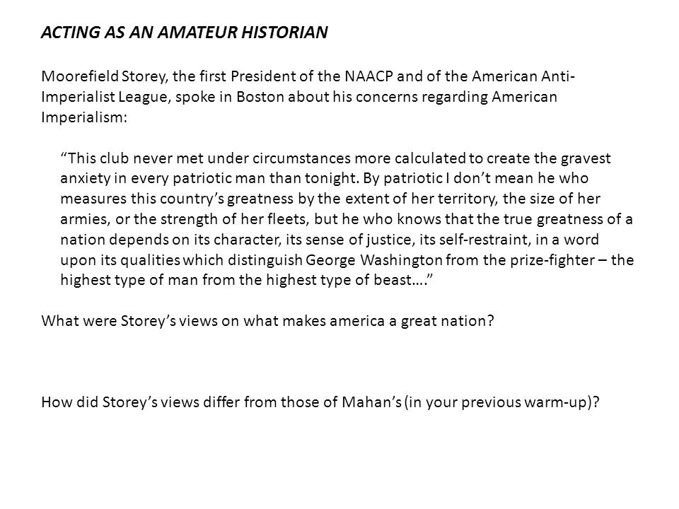 ACTING AS AN AMATEUR HISTORIAN Moorefield Storey, the first President of the NAACP and of the American Anti- Imperialist League, spoke in Boston about