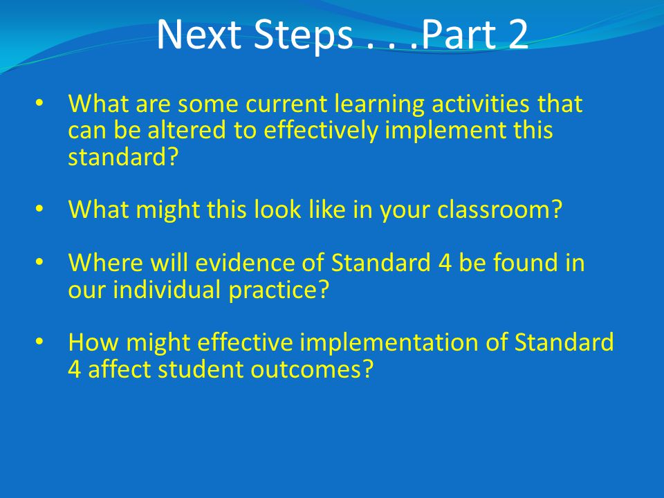Next Steps...Part 2 What are some current learning activities that can be altered to effectively implement this standard.